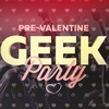 PVP: Pre-Valentine Geek Party! 11/02