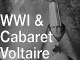 WWI, Cabaret Voltaire &amp the beginnings of Dada