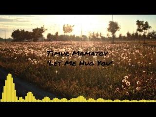 Timur Mamatov - Let Me Hug You