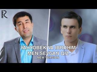 Yahyobek Mo'minov va Ibrohim - Men sevgan qiz | Яхёбек ва Иброхим - Мен севган киз (music version)