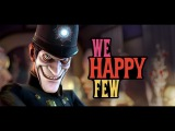 We Happy Few Ну вот, на самом интересном месте ... (геймплей, обзор)