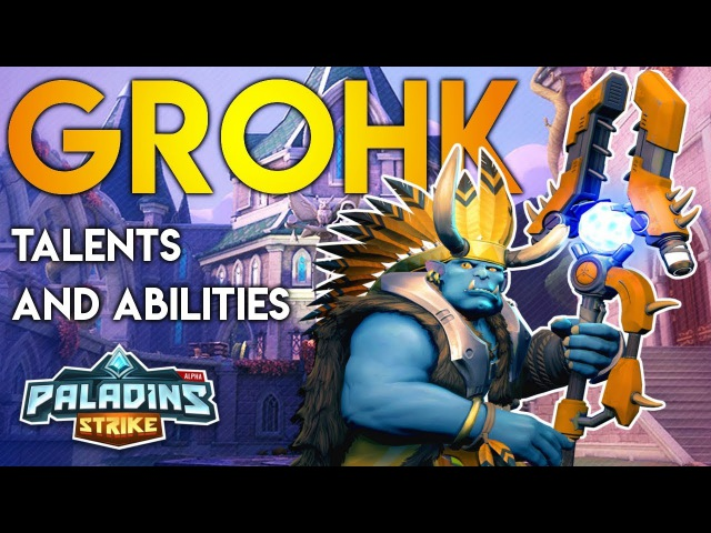 Paladins Strike │ How to Play Grohk - Talents Builds and Abilities