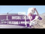 KSHMR - Invisible Children ( GOLDSOUND &amp MNMLBROS REMIX )