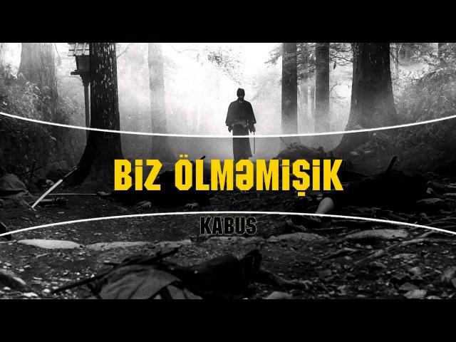 Kabus - Biz ölməmişik (feat. Ayşə Qalim)