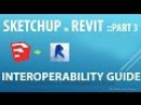 Interoperability Guide Sketchup to Revit pt 3