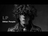 LP - Other People Lyrics On Screen
