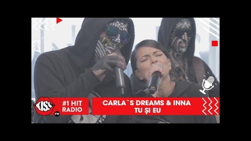 Carla's Dreams feat. INNA - Tu și eu (Live @ Kiss FM)