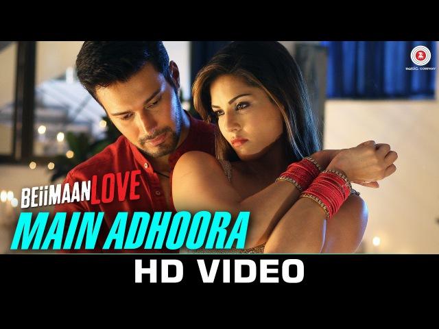 Main Adhoora - Beiimaan Love  Sunny Leone Rajniesh   Yasser Desai, Aakanksha Sharma Sanjiv Darshan