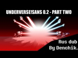 UNDEVERSE!SANS 0.2. Part Two. FINAL. Rus Dub by Denchik.