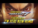 TEKKEN 7 - I'm Here Now 7's Remix [ TEKKEN 5 Opening ] Console Soundtrack『 鉄拳7 철권7』