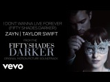 ZAYN, Taylor Swift - I Dont Wanna Live Forever (Fifty Shades Darker)