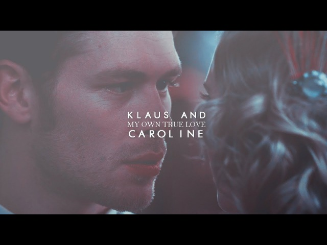 Klaus and Caroline | My own true love