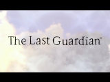The Last Guardian _ Launch Trailer _ PS4
