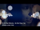 Dj Nil feat Mischa - Its Not Over Yet (Grace cover mix)