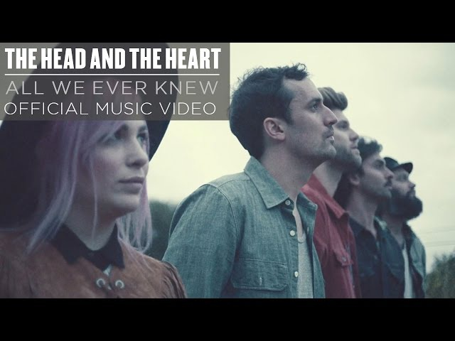 The Head and the Heart All We Ever Knew Official Music Video
