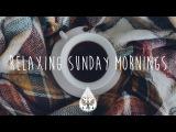 Relaxing Sunday Mornings