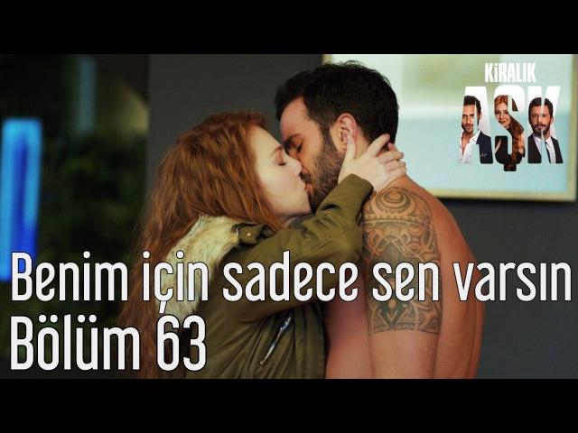 Kiralık Aşk 63. Bölüm - Benim İçin Sadece Sen Varsın