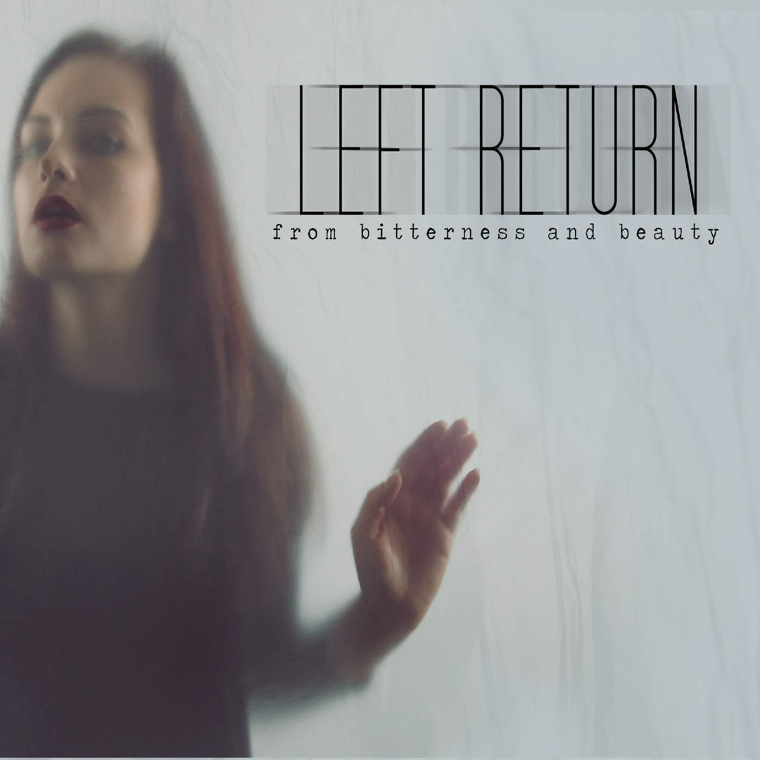 Left Return - From Bitterness And Beauty (2016)
