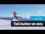 HOW TO BUTTER ON SKIS | TAIL BUTTER