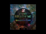 D. White - Follow Me (Spaceialized Remix)