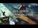 War Thunder PC GTX 1050 Ti 4GB GDDR5 Intel Pentium G4560