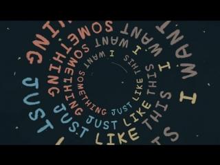 The Chainsmokers Coldplay - Something Just Like This (Lyric) (новое видео лурик колд плей 2017