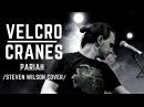 Velcrocranes – Pariah / Steven Wilson cover