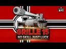 Wot Blitz - Обзор Grille 15 (Гриль 15). Just Skill No Luck 🔥 - World Of Tanks Blitz (WoTB)