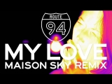 Route 94 - My Love (Official Video) ft. Jess Glynne