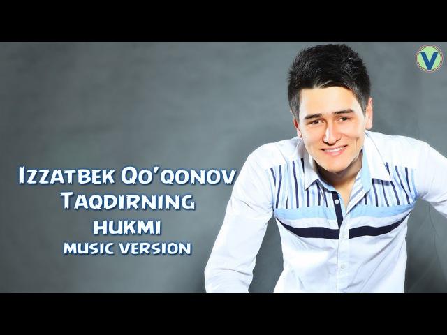 Izzatbek Qo'qonov - Taqdirning hukmi | Иззатбек Куконов - Такдирнинг хукми (music version) 2016