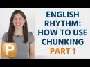 How To Use English Rhythm Intonation: Chunking Part 1