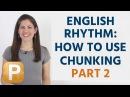 How To Use English Rhythm Intonation: Chunking Part 2