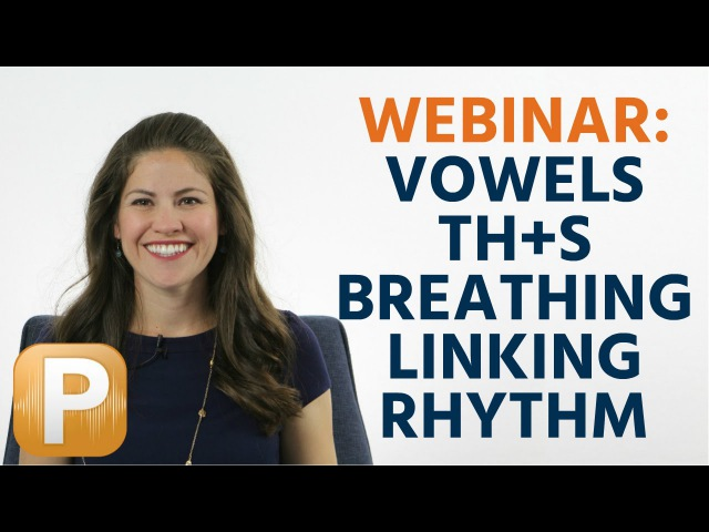 Practice Vowels, THS, Breathing Exercises, Linking Words, and Rhythm - Pronunciation Webinar