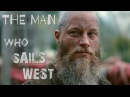 Ragnar Lothbrok || The Man Who Sails West (Vikings)