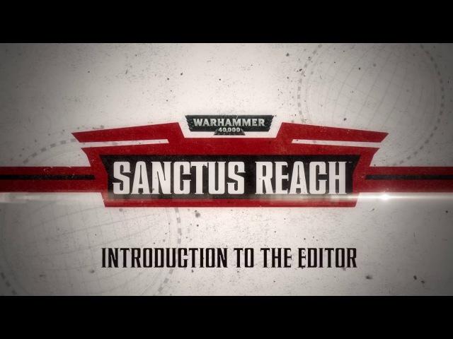 Warhammer 40,000: Sanctus Reach - Как пользоваться игровым редактором
