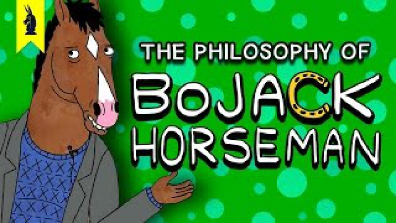 The Philosophy of BOJACK HORSEMAN – Wisecrack Edition