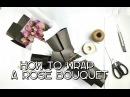 How To Wrap A Rose Bouquet/ Học cách bó hoa hồng