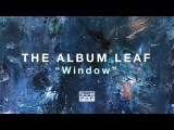 The Album Leaf - Window