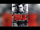 Карательный отряд (2013)   Force of Execution