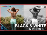 Photoshop black and white Tutorial - How to edit Black and White Photos in Photoshop CC
