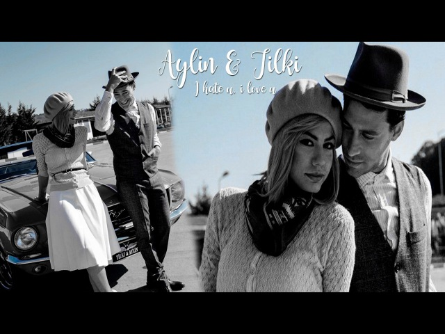 Aylin Tilki — I hate u, i love u.