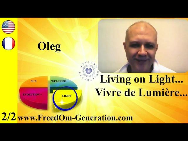 FreedÔm Generation : Key-Experience of Oleg Maslov 2/2 (Living on Light, Breatharian)
