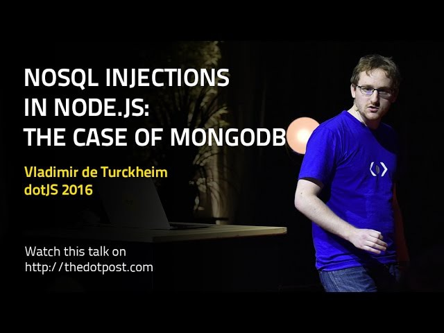 DotJS 2016 - Vladimir de Turckheim - NoSQL injections in Node.js: The case of MongoDB