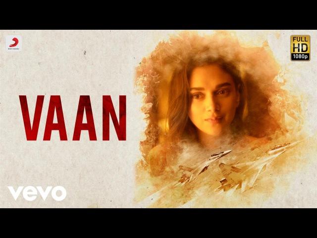 Kaatru Veliyidai - Vaan Tamil Video   A. R. Rahman   Karthi   Latest Hit Song 2017