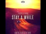 Dimitri Vegas & Like Mike - Stay A While (Filatov & Karas Remix)