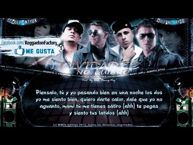 Magnate Valentino Ft. Nicky Jam, Alberto Style - Olvidarte no Quiero con Letra ★2012★