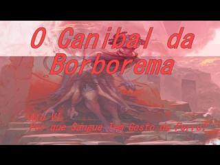 O Canibal da Borborema - Ato VI - Por que sangue tem gosto de ferro?