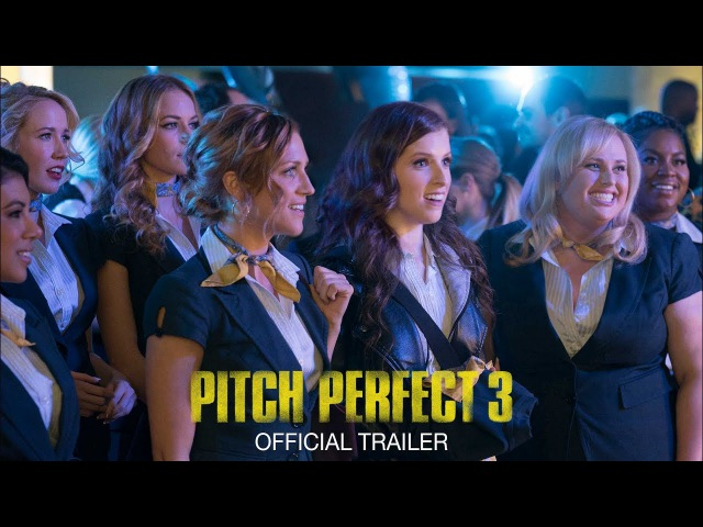 Pitch Perfect 3 - Official Trailer [HD]