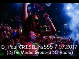 Dj Paul CRISIL №555 7.07.2017 (Djfm Media Group-3DO Radio)
