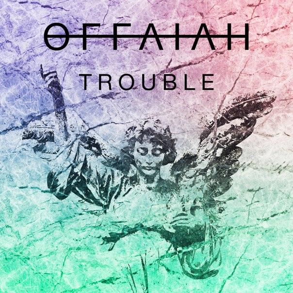 Offaiah - Trouble (Original Mix)